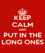 KEEP CALM AND PUT IN THE LONG ONES - Personalised Poster A4 size
