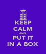 KEEP CALM AND PUT IT IN A BOX - Personalised Poster A4 size