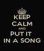 KEEP CALM AND PUT IT  IN A SONG - Personalised Poster A4 size