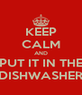 KEEP CALM AND PUT IT IN THE DISHWASHER - Personalised Poster A4 size