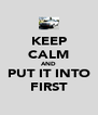 KEEP CALM AND PUT IT INTO FIRST - Personalised Poster A4 size