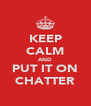 KEEP CALM AND PUT IT ON CHATTER - Personalised Poster A4 size