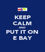 KEEP CALM AND PUT IT ON E BAY - Personalised Poster A4 size