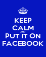 KEEP CALM AND PUT IT ON FACEBOOK - Personalised Poster A4 size