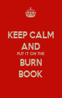 KEEP CALM AND PUT IT ON THE BURN BOOK - Personalised Poster A4 size
