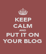 KEEP CALM AND PUT IT ON YOUR BLOG - Personalised Poster A4 size
