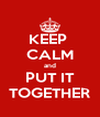 KEEP  CALM and PUT IT TOGETHER - Personalised Poster A4 size