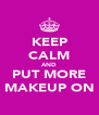 KEEP CALM AND PUT MORE MAKEUP ON - Personalised Poster A4 size