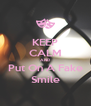 KEEP CALM AND Put On A Fake Smile - Personalised Poster A4 size