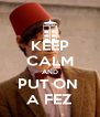 KEEP CALM AND PUT ON  A FEZ - Personalised Poster A4 size