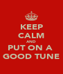 KEEP CALM AND PUT ON A  GOOD TUNE - Personalised Poster A4 size