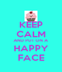 KEEP CALM AND PUT ON A HAPPY FACE - Personalised Poster A4 size