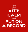 KEEP CALM AND PUT ON A RECORD - Personalised Poster A4 size