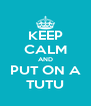 KEEP CALM AND PUT ON A TUTU - Personalised Poster A4 size