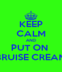 KEEP CALM AND PUT ON  BRUISE CREAM - Personalised Poster A4 size