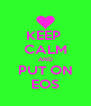KEEP  CALM AND PUT ON EOS - Personalised Poster A4 size