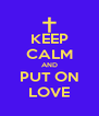 KEEP CALM AND PUT ON LOVE - Personalised Poster A4 size