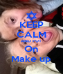 KEEP CALM AND PUT On Make up - Personalised Poster A4 size