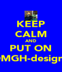 KEEP CALM AND PUT ON OMGH-designs - Personalised Poster A4 size