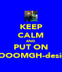 KEEP CALM AND PUT ON OOOOMGH-design - Personalised Poster A4 size