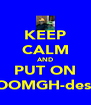 KEEP CALM AND PUT ON OOOOMGH-designs - Personalised Poster A4 size