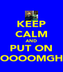 KEEP CALM AND PUT ON OOOOMGH - Personalised Poster A4 size