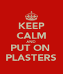 KEEP CALM AND PUT ON  PLASTERS - Personalised Poster A4 size