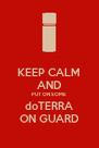KEEP CALM AND PUT ON SOME doTERRA ON GUARD - Personalised Poster A4 size