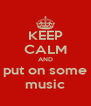 KEEP CALM AND put on some music - Personalised Poster A4 size