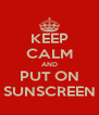 KEEP CALM AND PUT ON SUNSCREEN - Personalised Poster A4 size