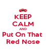 KEEP CALM AND Put On That  Red Nose - Personalised Poster A4 size