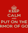 KEEP CALM AND PUT ON THE ARMOR OF GOD - Personalised Poster A4 size