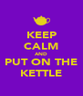 KEEP CALM AND PUT ON THE KETTLE - Personalised Poster A4 size