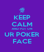 KEEP CALM AND PUT ON UR POKER FACE - Personalised Poster A4 size