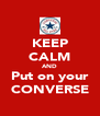 KEEP CALM AND Put on your CONVERSE - Personalised Poster A4 size