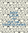KEEP CALM AND PUT ON  YOUR GLASSES - Personalised Poster A4 size