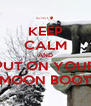 KEEP CALM AND PUT ON YOUR MOON BOOT - Personalised Poster A4 size