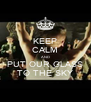 KEEP CALM AND PUT OUR GLASS TO THE SKY - Personalised Poster A4 size