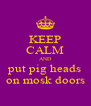KEEP CALM AND put pig heads on mosk doors - Personalised Poster A4 size