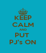 KEEP CALM AND PUT  PJ's ON - Personalised Poster A4 size