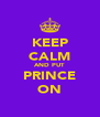 KEEP CALM AND PUT PRINCE ON - Personalised Poster A4 size