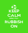 KEEP CALM AND PUT RUBBISH ON - Personalised Poster A4 size