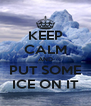 KEEP CALM AND PUT SOME ICE ON IT - Personalised Poster A4 size