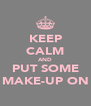 KEEP CALM AND PUT SOME MAKE-UP ON - Personalised Poster A4 size