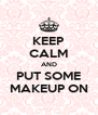 KEEP CALM AND PUT SOME MAKEUP ON - Personalised Poster A4 size
