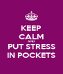 KEEP CALM AND PUT STRESS IN POCKETS - Personalised Poster A4 size
