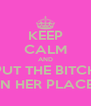KEEP CALM AND PUT THE BITCH IN HER PLACE - Personalised Poster A4 size