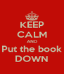 KEEP CALM AND Put the book DOWN - Personalised Poster A4 size