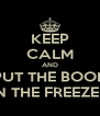 KEEP CALM AND PUT THE BOOK IN THE FREEZER - Personalised Poster A4 size