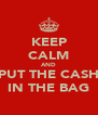 KEEP CALM AND PUT THE CASH IN THE BAG - Personalised Poster A4 size